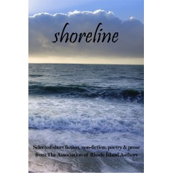 Shoreline: Selected Short Fiction, Non-Fiction, Poetry and Prose from the Association of Rhode Island Authors